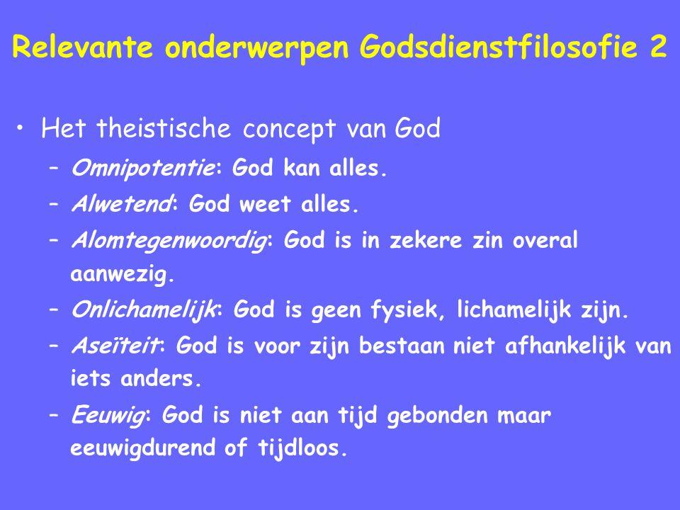 Relevante onderwerpen Godsdienstfilosofie 2 Het theistische concept van God –Omnipotentie: God kan alles.