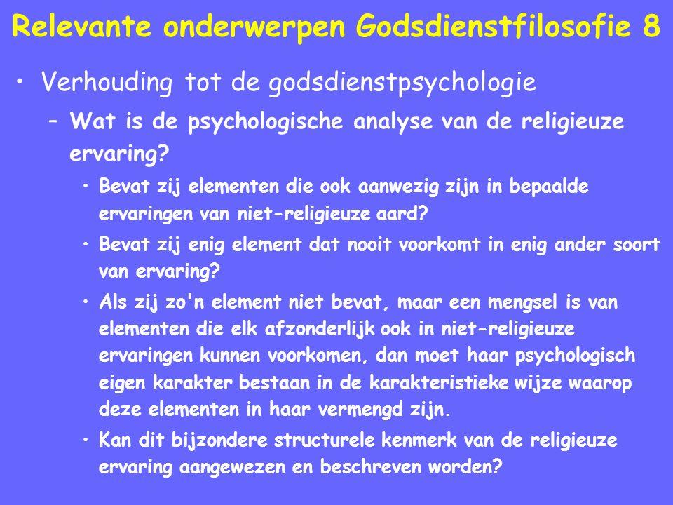Relevante onderwerpen Godsdienstfilosofie 8 Verhouding tot de godsdienstpsychologie –Wat is de psychologische analyse van de religieuze ervaring.