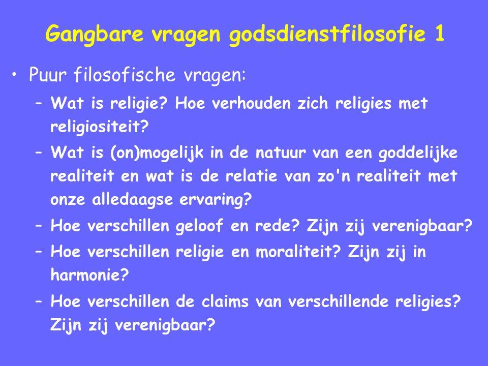 Gangbare vragen godsdienstfilosofie 1 Puur filosofische vragen: –Wat is religie.