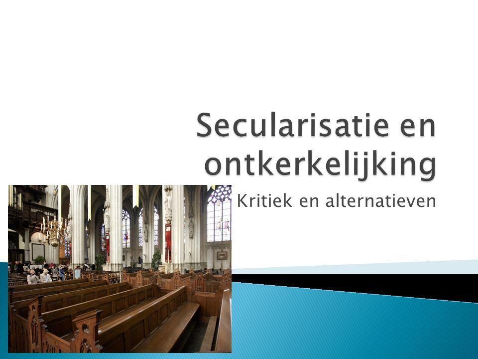  Ontkerkelijking  Secularisatie (-these)  Secularisme  Scheiding van Kerk en Staat  Laïcisme  Atheïsme  Humanisme  Agnosticisme