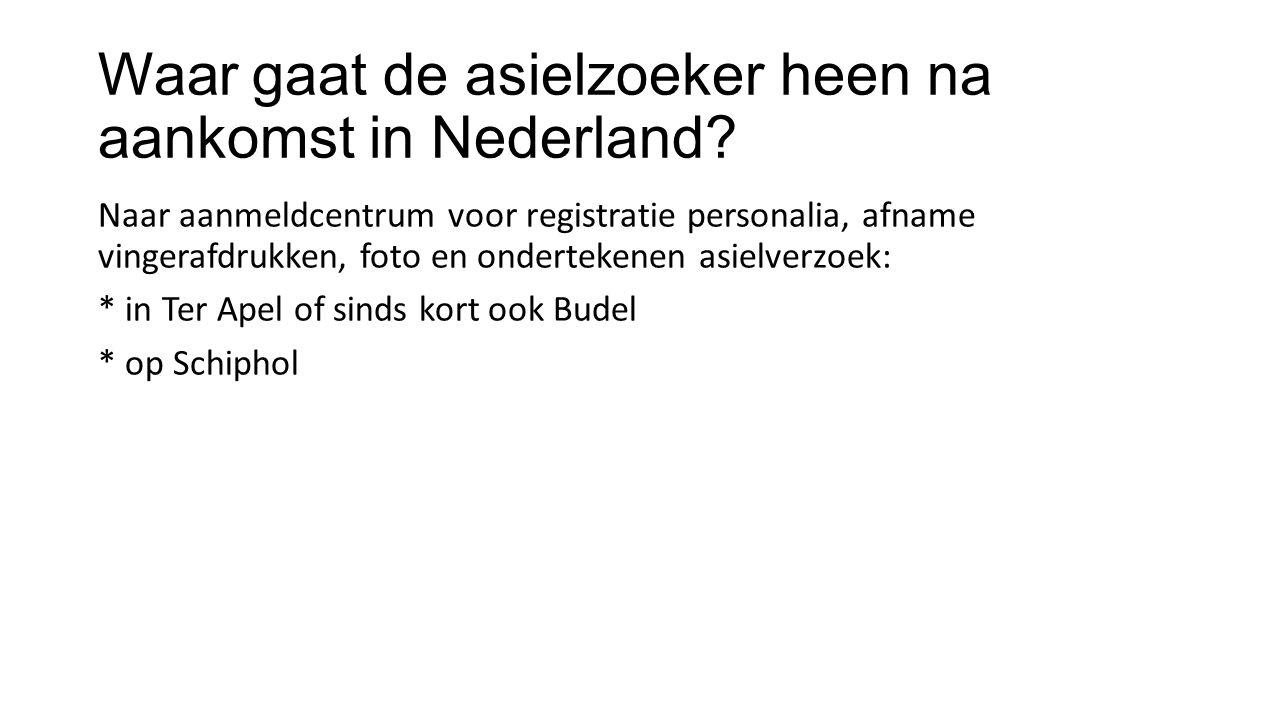 Waar gaat de asielzoeker heen na aankomst in Nederland.