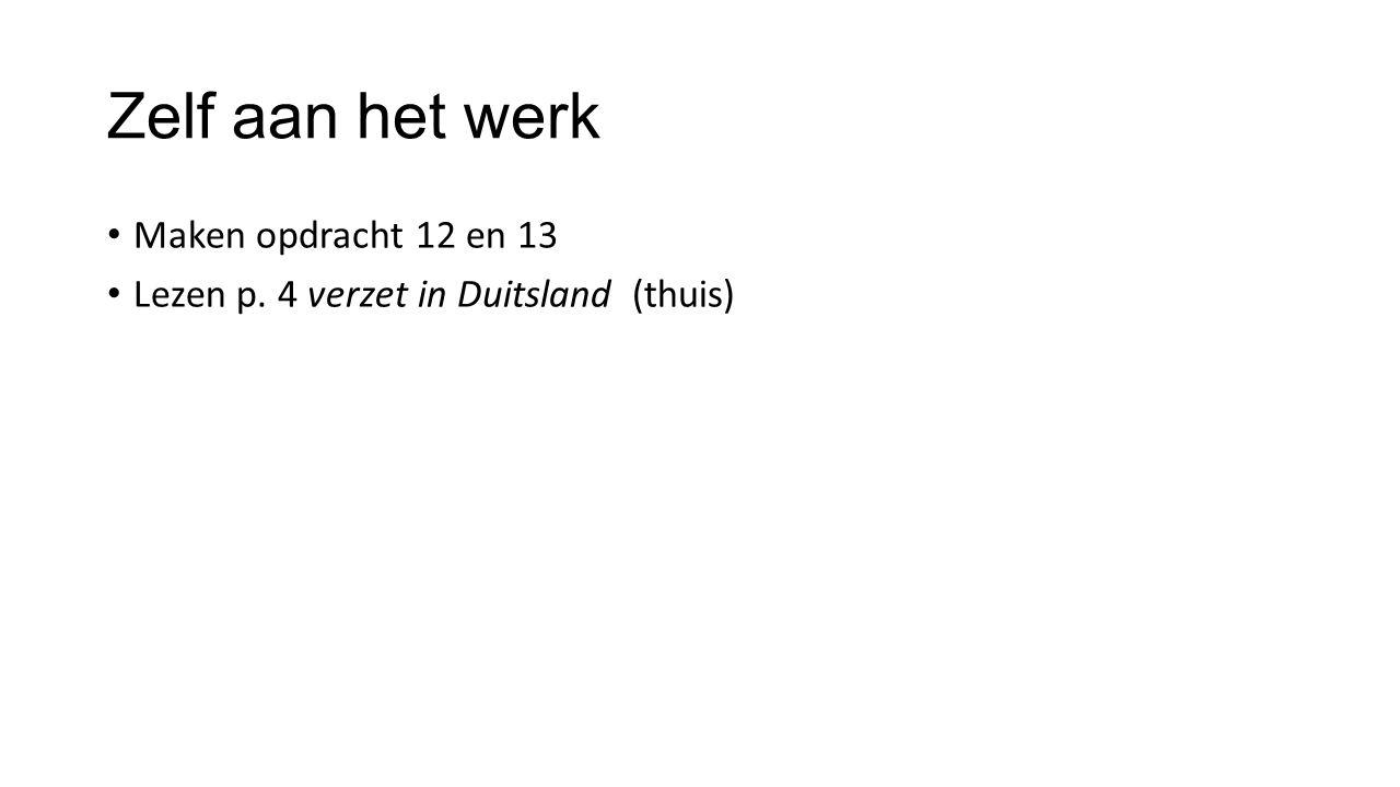 Zelf aan het werk Maken opdracht 12 en 13 Lezen p. 4 verzet in Duitsland (thuis)