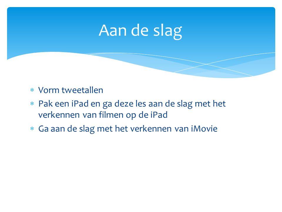  Vorm tweetallen  Pak een iPad en ga deze les aan de slag met het verkennen van filmen op de iPad  Ga aan de slag met het verkennen van iMovie Aan de slag