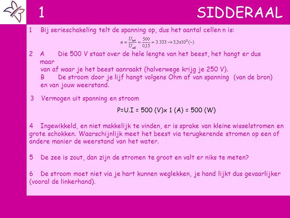 1 SIDDERAAL 3Vermogen uit spanning en stroom P=U.I = 500 (V)x 1 (A) = 500 (W) 1Bij serieschakeling telt de spanning op, dus het aantal cellen n is: 2A