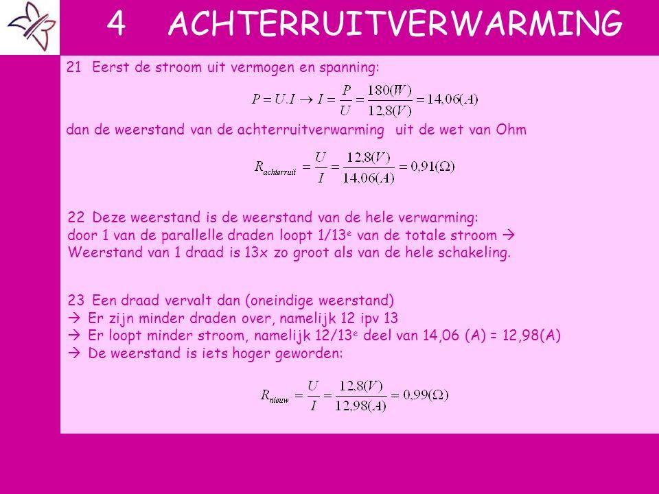 4 ACHTERRUITVERWARMING 21Eerst de stroom uit vermogen en spanning: dan de weerstand van de achterruitverwarming uit de wet van Ohm 22Deze weerstand is