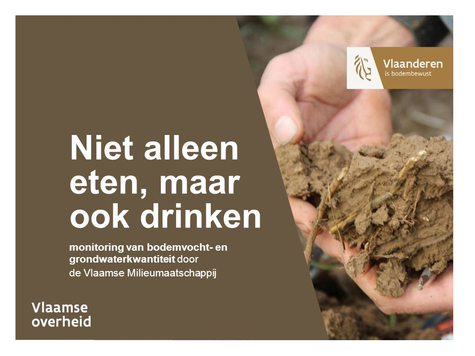 monitoring van bodemvocht- en grondwaterkwantiteit door de Vlaamse Milieumaatschappij Niet alleen eten, maar ook drinken