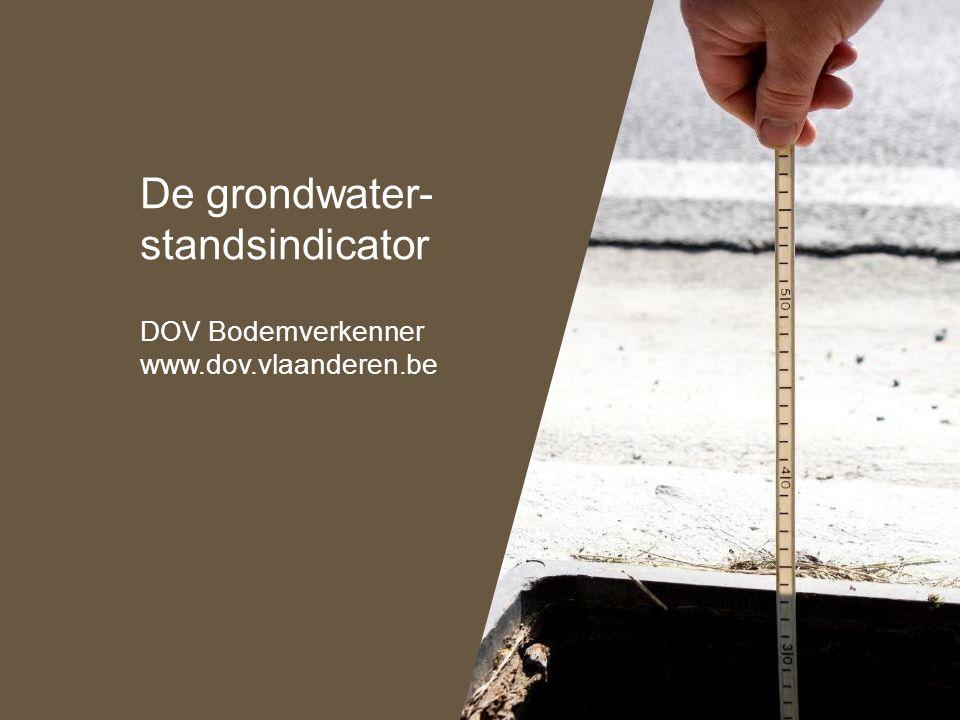 De grondwater- standsindicator DOV Bodemverkenner www.dov.vlaanderen.be