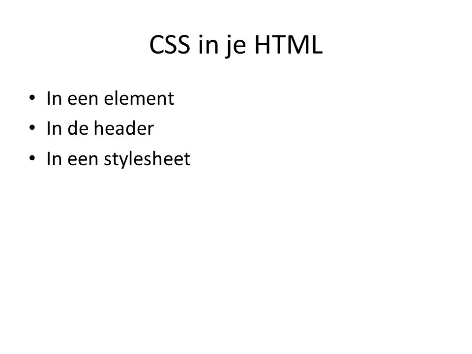 CSS in je HTML In een element In de header In een stylesheet