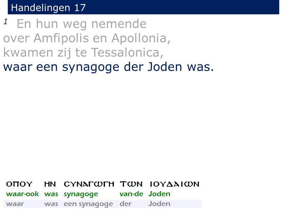 Handelingen 17 1 En hun weg nemende over Amfipolis en Apollonia, kwamen zij te Tessalonica, waar een synagoge der Joden was.