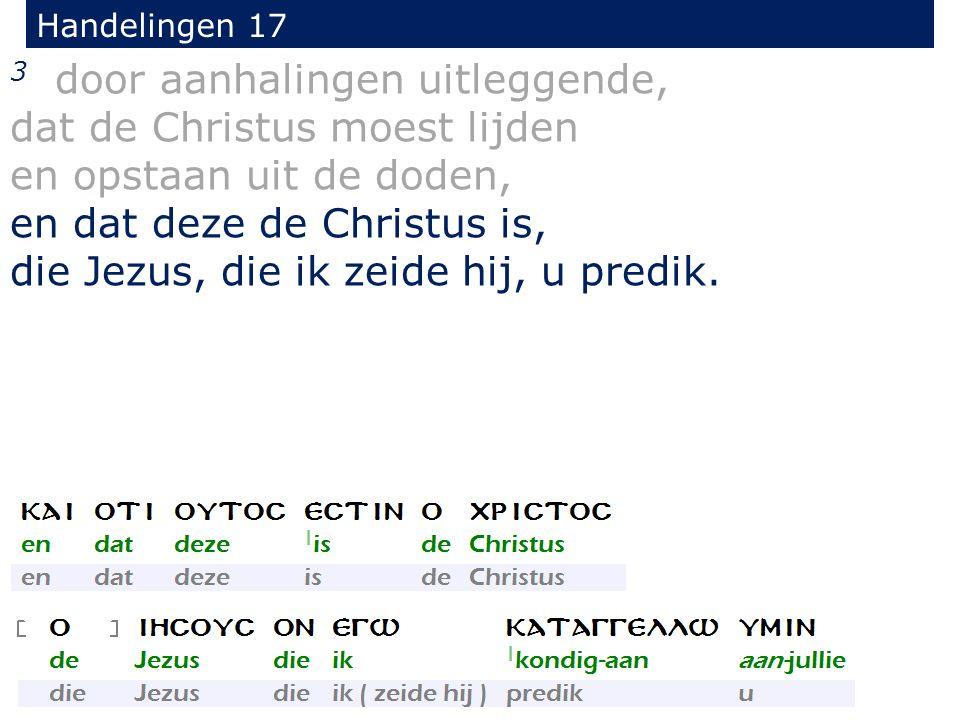 Handelingen 17 3 door aanhalingen uitleggende, dat de Christus moest lijden en opstaan uit de doden, en dat deze de Christus is, die Jezus, die ik zei