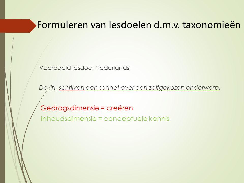 Formuleren van lesdoelen d.m.v.taxonomieën Voorbeeld lesdoel Nederlands: De lln.