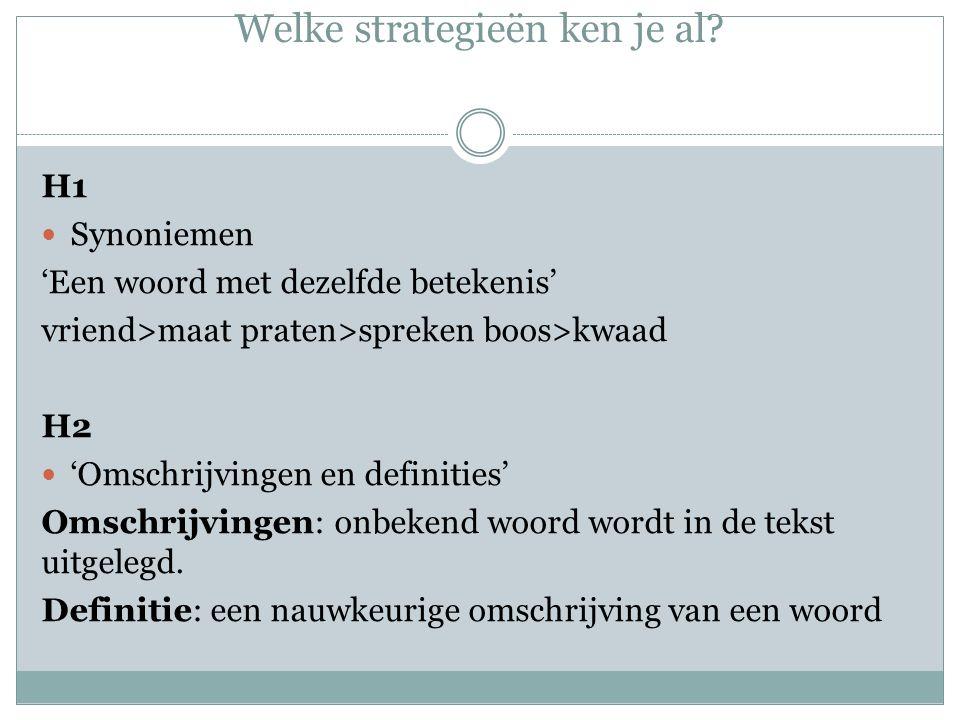Welke strategieën ken je al? H1 Synoniemen 'Een woord met dezelfde betekenis' vriend>maat praten>spreken boos>kwaad H2 'Omschrijvingen en definities'