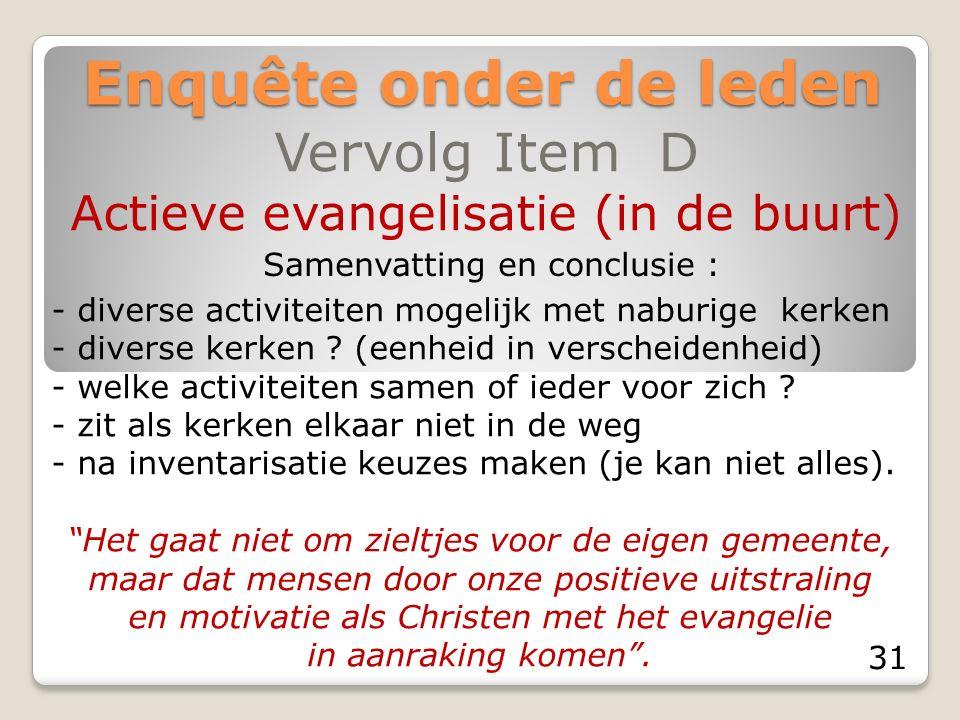 Enquête onder de leden Vervolg Item D Actieve evangelisatie (in de buurt) Samenvatting en conclusie : - diverse activiteiten mogelijk met naburige kerken - diverse kerken .