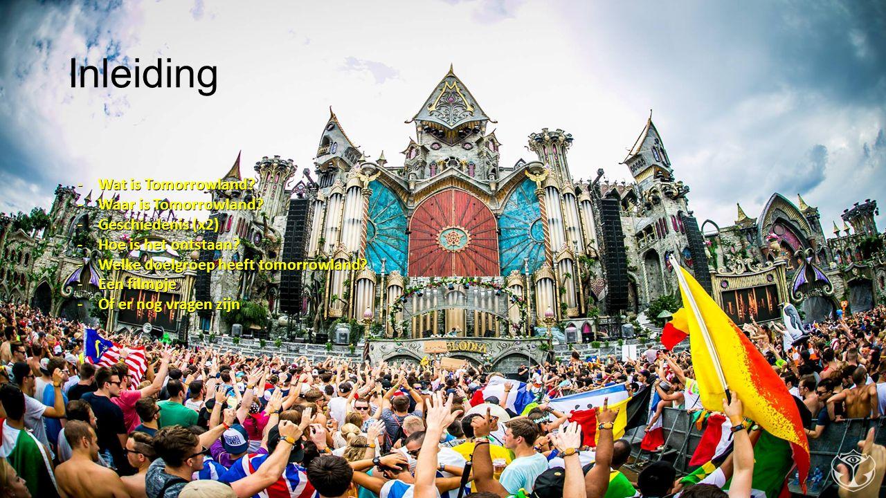 Inleiding -Wat is Tomorrowland? -Waar is Tomorrowland? -Geschiedenis (x2) -Hoe is het ontstaan? -Welke doelgroep heeft tomorrowland? -Een filmpje -Of