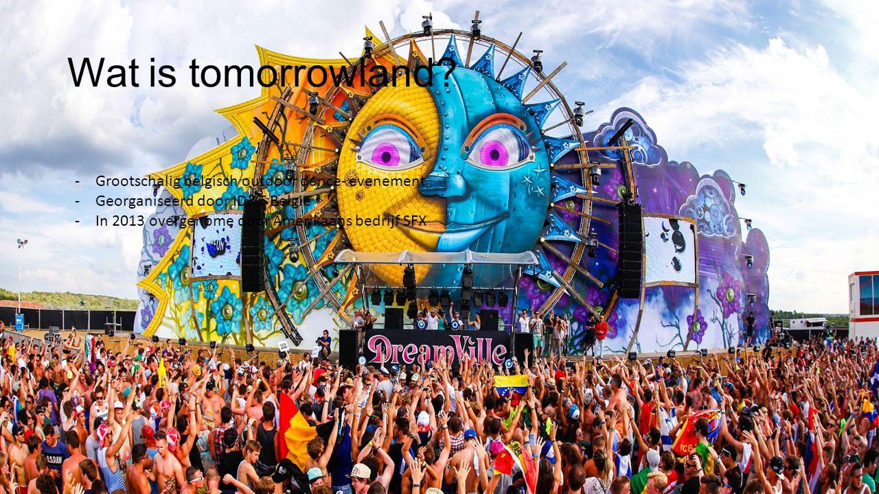 Wat is tomorrowland? -Grootschalig belgisch outdoor dance- evenement -Georganiseerd door ID&T België -In 2013 overgenome door Amerikaans bedrijf SFX