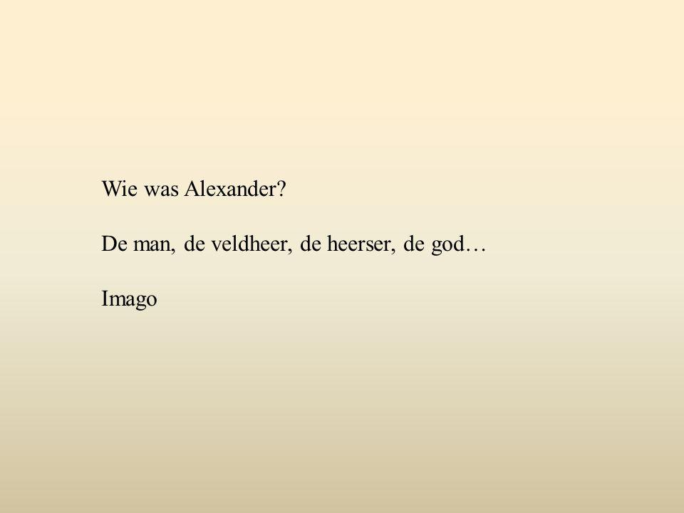 Wie was Alexander? De man, de veldheer, de heerser, de god… Imago