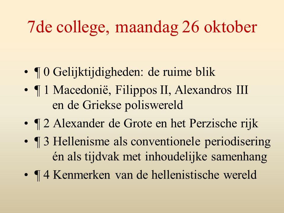 7de college, maandag 26 oktober ¶ 0 Gelijktijdigheden: de ruime blik ¶ 1 Macedonië, Filippos II, Alexandros III en de Griekse poliswereld ¶ 2 Alexande