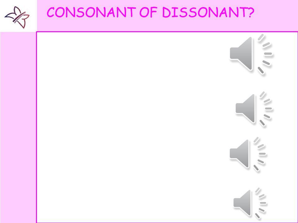 CONSONANT OF DISSONANT?