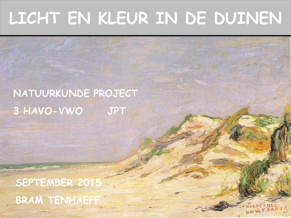 LICHT EN KLEUR IN DE DUINEN NATUURKUNDE PROJECT 3 HAVO-VWO JPT SEPTEMBER 2015 BRAM TENHAEFF