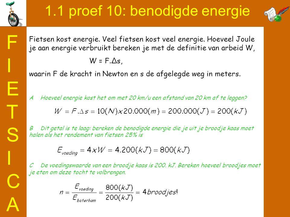 1.1 proef 10: benodigde energie FIETSICAFIETSICA Fietsen kost energie. Veel fietsen kost veel energie. Hoeveel Joule je aan energie verbruikt bereken