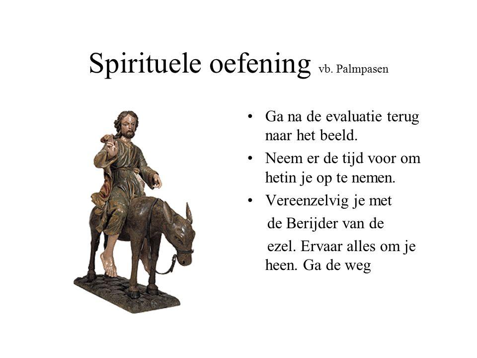 Spirituele oefening vb. Palmpasen Ga na de evaluatie terug naar het beeld.