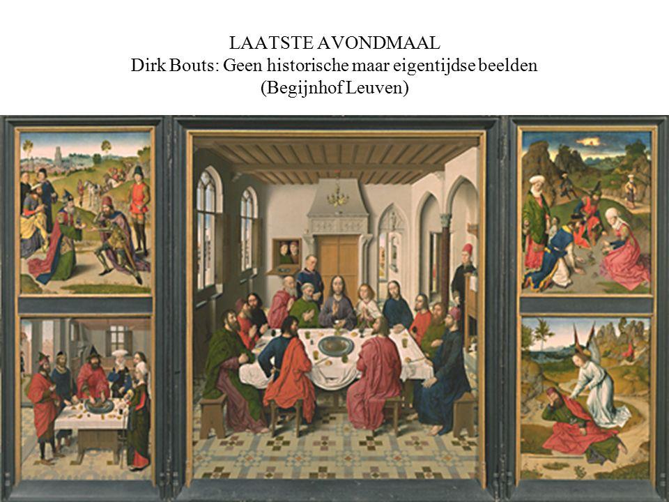 LAATSTE AVONDMAAL Dirk Bouts: Geen historische maar eigentijdse beelden (Begijnhof Leuven) In de middeleeuwen speelden