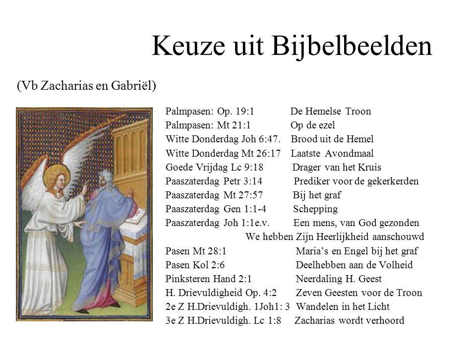Keuze uit Bijbelbeelden (Vb Zacharias en Gabriël) Palmpasen: Op.