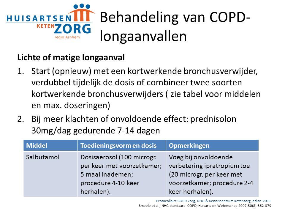 Behandeling van COPD- longaanvallen Lichte of matige longaanval 1.Start (opnieuw) met een kortwerkende bronchusverwijder, verdubbel tijdelijk de dosis of combineer twee soorten kortwerkende bronchusverwijders ( zie tabel voor middelen en max.