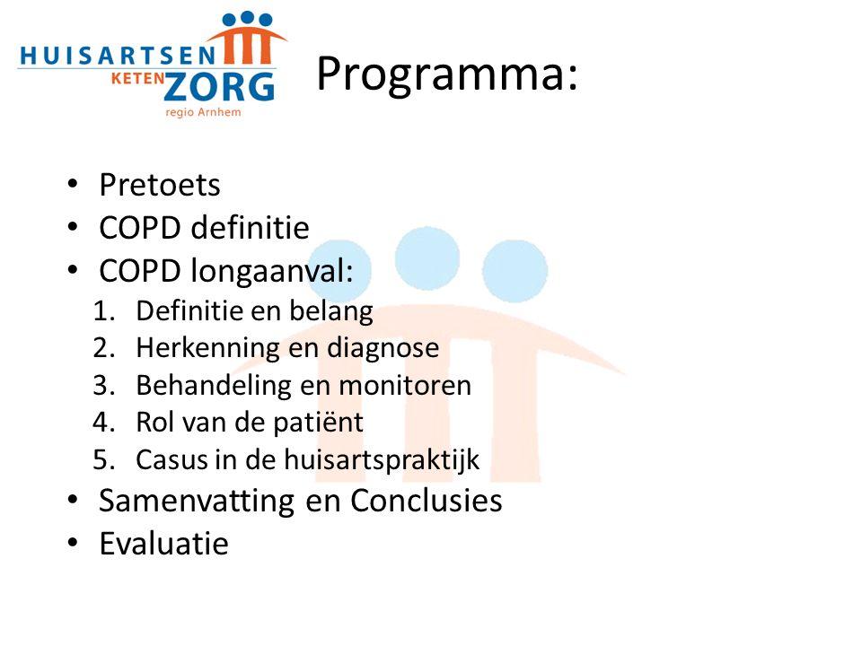 Programma: Pretoets COPD definitie COPD longaanval: 1.Definitie en belang 2.Herkenning en diagnose 3.Behandeling en monitoren 4.Rol van de patiënt 5.Casus in de huisartspraktijk Samenvatting en Conclusies Evaluatie