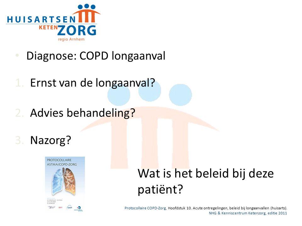 Diagnose: COPD longaanval 1.Ernst van de longaanval.