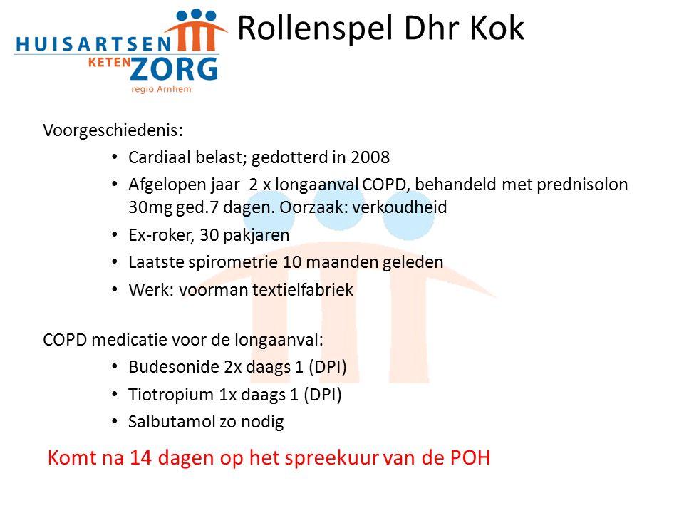Rollenspel Dhr Kok Voorgeschiedenis: Cardiaal belast; gedotterd in 2008 Afgelopen jaar 2 x longaanval COPD, behandeld met prednisolon 30mg ged.7 dagen.