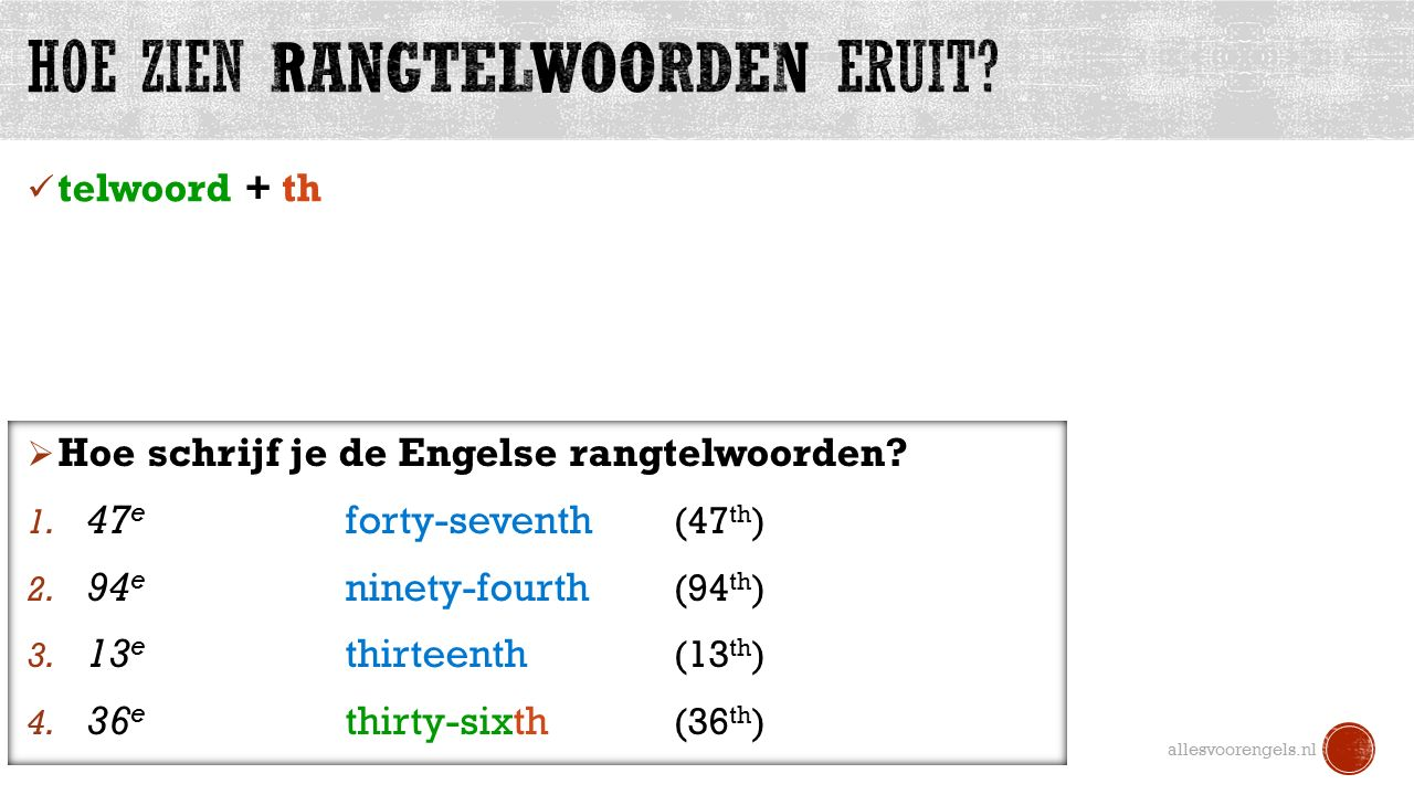 telwoord + th allesvoorengels.nl  Hoe schrijf je de Engelse rangtelwoorden? 1. 47 e forty-seventh (47 th ) 2. 94 e ninety-fourth (94 th ) 3. 13 e thi