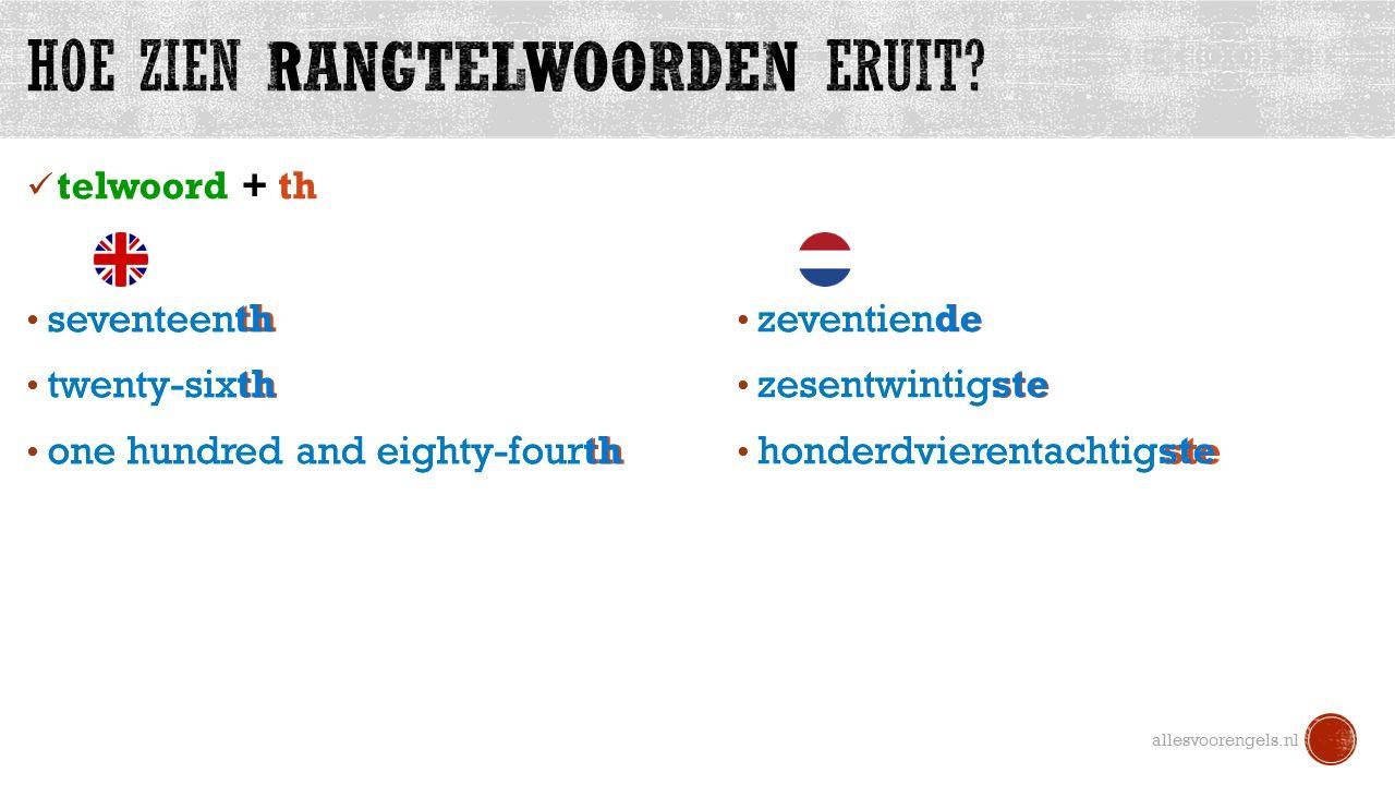 1 e, 2 e, 3 e  first, second, third ve  f eight  -t nine  -e y  ie twentytwentieth (20 th ) fiftyfiftieth (50 th ) ninetyninetieth (90 th ) allesvoorengels.nl Basis-regel: telwoord + th