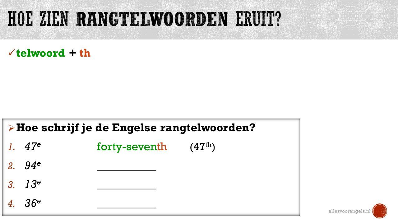 1 e, 2 e, 3 e  first, second, third ve  f eight  -t nine  -e y  ie allesvoorengels.nl Basis-regel: telwoord + th  Hoe schrijf je deze Engelse rangtelwoorden.