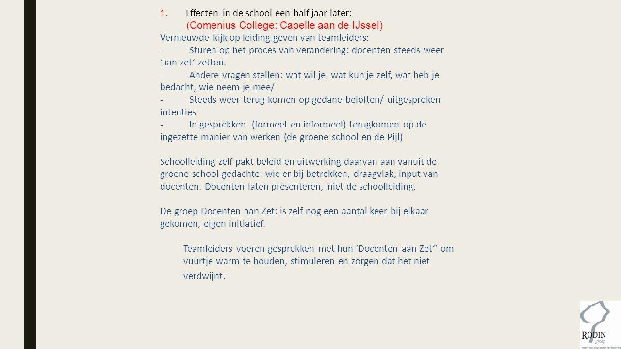 1. Effecten in de school een half jaar later: (Comenius College: Capelle aan de IJssel) Vernieuwde kijk op leiding geven van teamleiders: - Sturen op