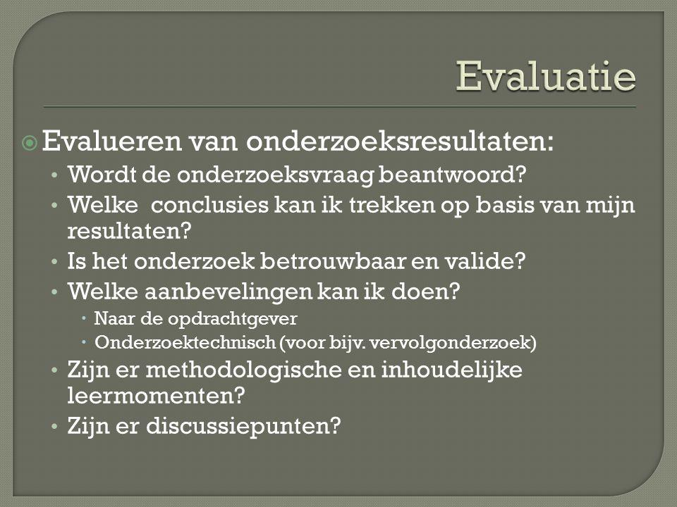  Evalueren van onderzoeksresultaten: Wordt de onderzoeksvraag beantwoord.