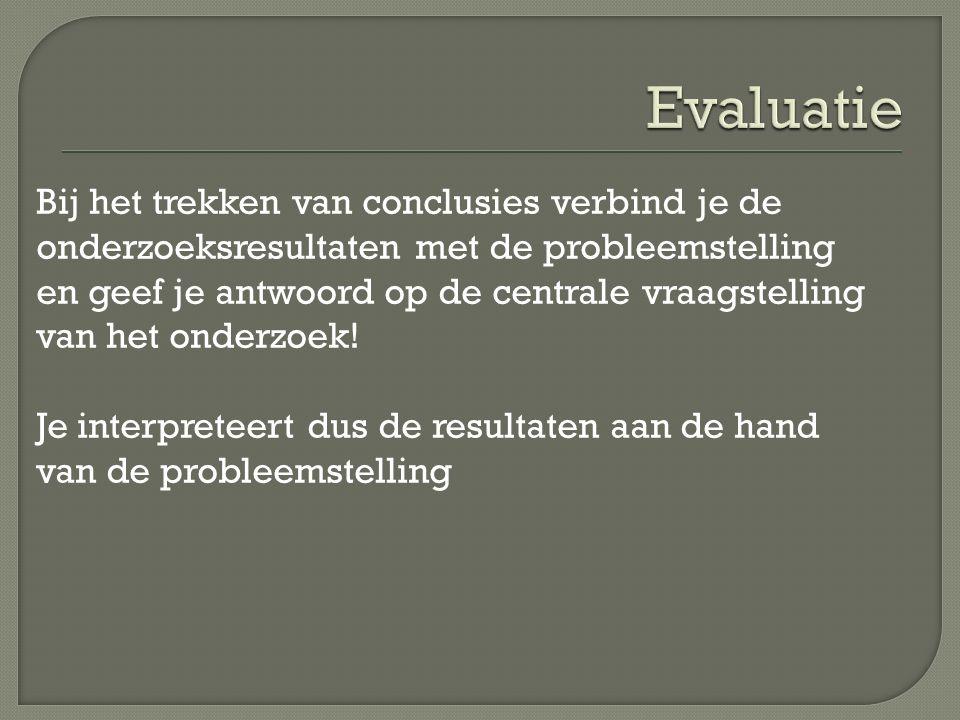 Bij het trekken van conclusies verbind je de onderzoeksresultaten met de probleemstelling en geef je antwoord op de centrale vraagstelling van het onderzoek.
