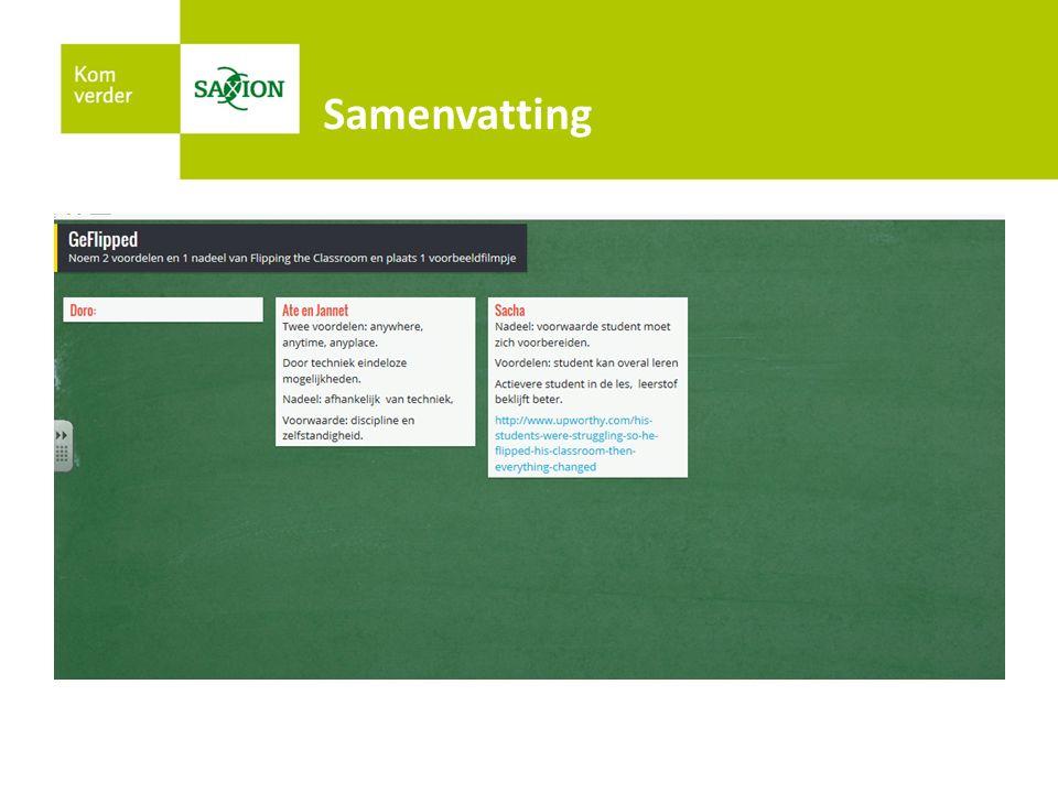Gebruikte bronnen/ tools https://sites.google.com/site/flipkennisnet/home http://nl.padlet.com http://answergarden.ch http://www.kennisnet.nl/themas/flipping-the-classroom/ http://cursuscurriculumontwerp.slo.nl/kennisbank/Curriculaire_spinnenweb.docx/ Link naar Excel keuze werkvormen: https://leren.saxion.nl/bbcswebdav/xid-7136862_4