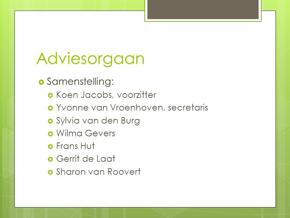 Adviesorgaan  Samenstelling:  Koen Jacobs, voorzitter  Yvonne van Vroenhoven, secretaris  Sylvia van den Burg  Wilma Gevers  Frans Hut  Gerrit de Laat  Sharon van Roovert