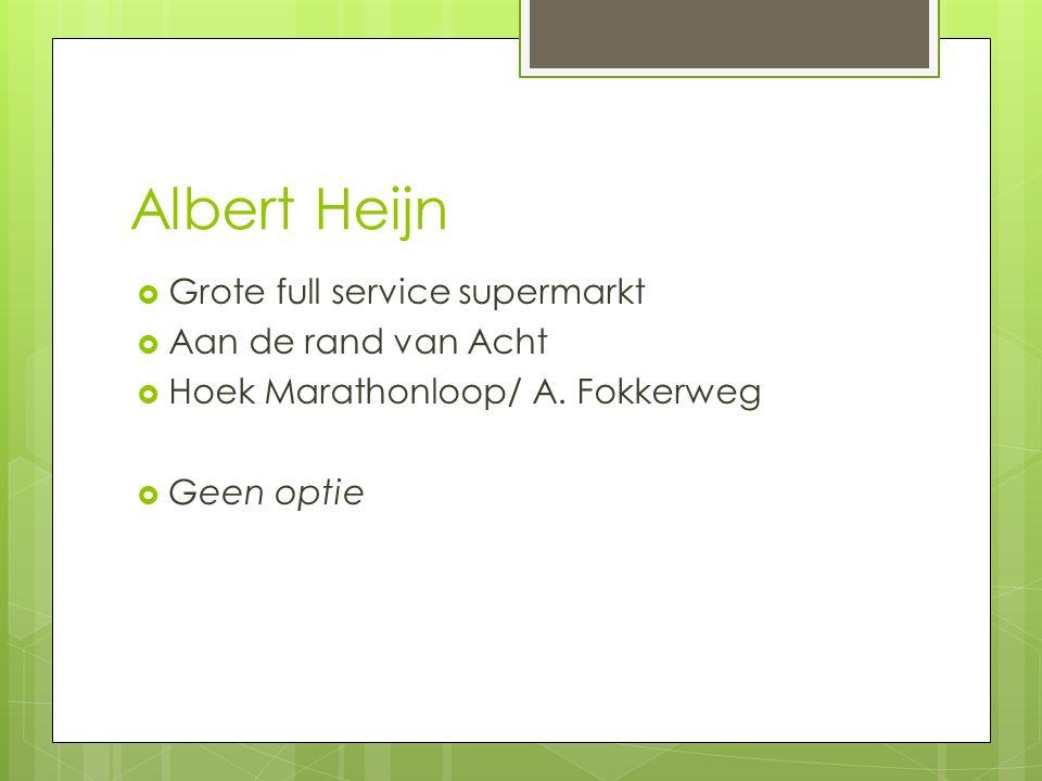 Albert Heijn  Grote full service supermarkt  Aan de rand van Acht  Hoek Marathonloop/ A.