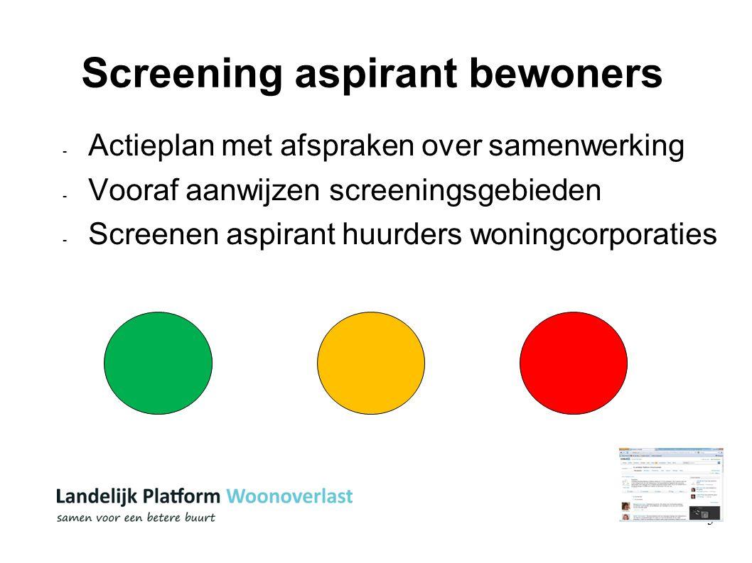 3 Screening aspirant bewoners - Actieplan met afspraken over samenwerking - Vooraf aanwijzen screeningsgebieden - Screenen aspirant huurders woningcorporaties