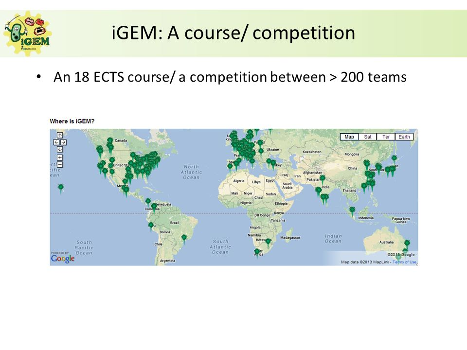 iGEM: A course/ competition An 18 ECTS course/ a competition between > 200 teams Engineer organisms with novel functions, using standardized parts Students choose, design, and carry out their own project Labwork runs from June/July until October Success and publicity!