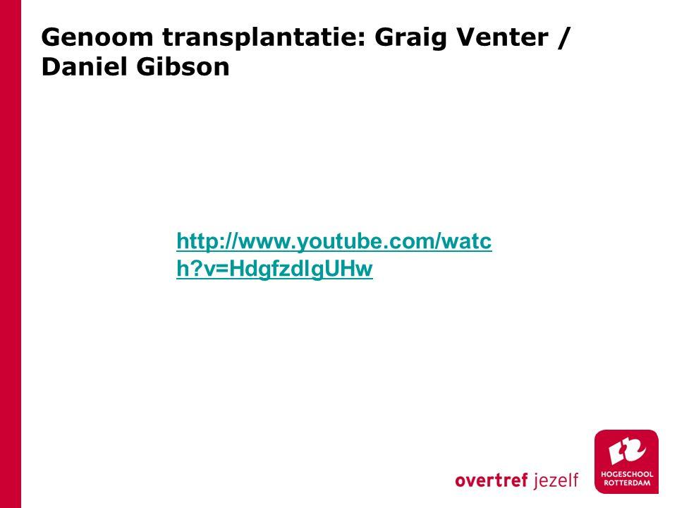 Genoom transplantatie: Graig Venter / Daniel Gibson http://www.youtube.com/watc h?v=HdgfzdlgUHw