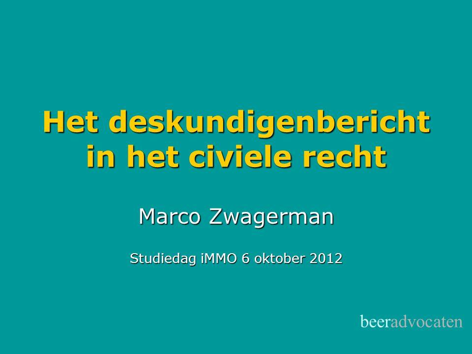 beeradvocaten Het deskundigenbericht in het civiele recht Marco Zwagerman Studiedag iMMO 6 oktober 2012