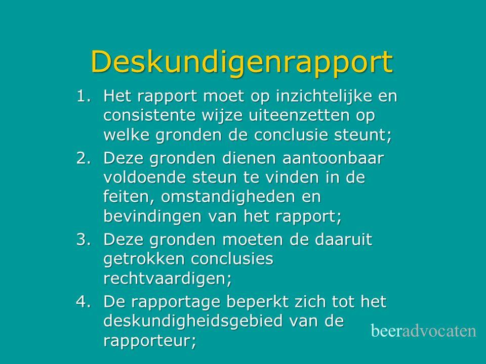 Deskundigenrapport 1.Het rapport moet op inzichtelijke en consistente wijze uiteenzetten op welke gronden de conclusie steunt; 2.Deze gronden dienen a