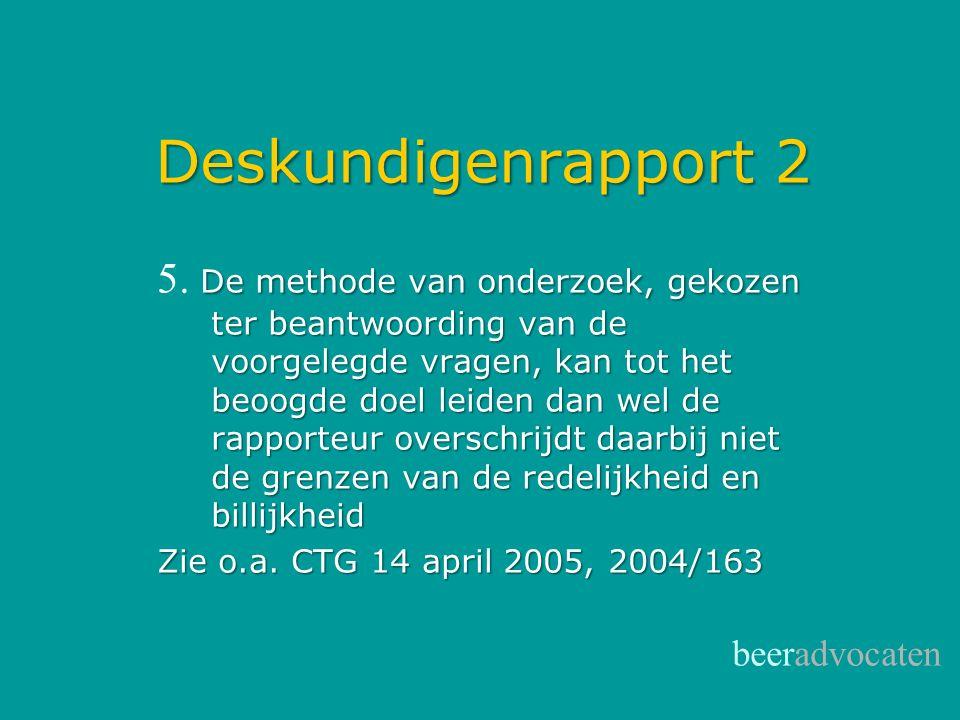 Deskundigenrapport 2 De methode van onderzoek, gekozen ter beantwoording van de voorgelegde vragen, kan tot het beoogde doel leiden dan wel de rapport