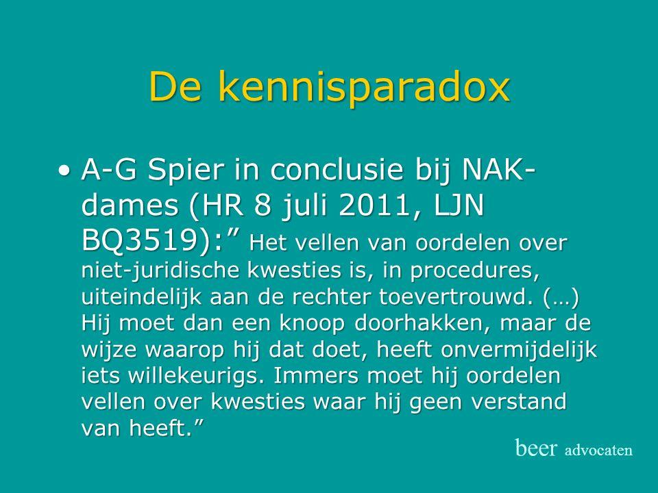 """De kennisparadox A-G Spier in conclusie bij NAK- dames (HR 8 juli 2011, LJN BQ3519):"""" Het vellen van oordelen over niet-juridische kwesties is, in pro"""