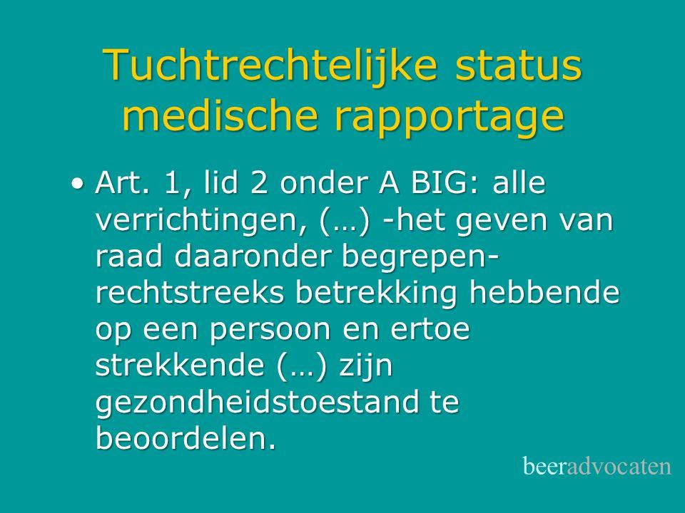 Tuchtrechtelijke status medische rapportage Art. 1, lid 2 onder A BIG: alle verrichtingen, (…) -het geven van raad daaronder begrepen- rechtstreeks be