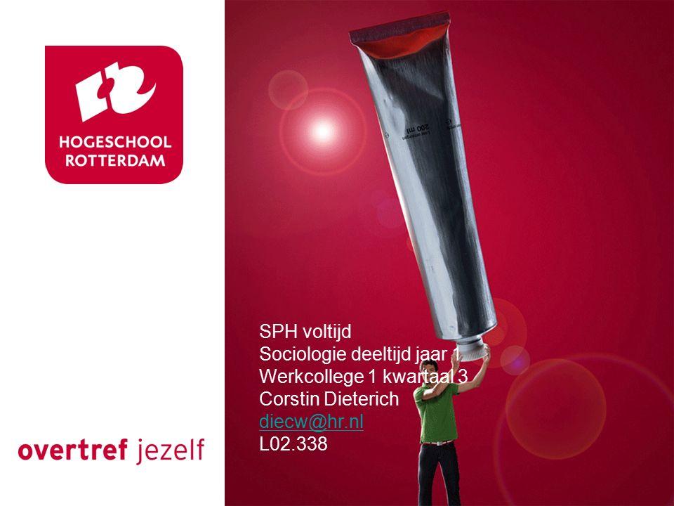 SPH voltijd Sociologie deeltijd jaar 1 Werkcollege 1 kwartaal 3 Corstin Dieterich diecw@hr.nl L02.338