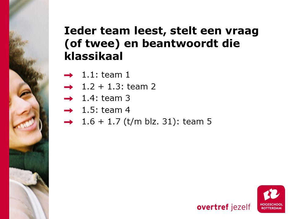 Ieder team leest, stelt een vraag (of twee) en beantwoordt die klassikaal 1.1: team 1 1.2 + 1.3: team 2 1.4: team 3 1.5: team 4 1.6 + 1.7 (t/m blz.